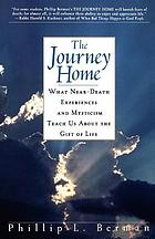 The journey home : what near-death experiences and mysticism teach us about the gift of life