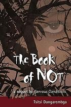 The book of not : a sequel to Nervous conditions, a novel