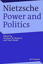 Nietzsche, power and politics : rethinking Nietzsche's legacy for political thought