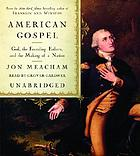 American gospel [God, the founding fathers, and the making of a nation]