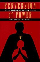 Perversion of power : sexual abuse in the Catholic Church