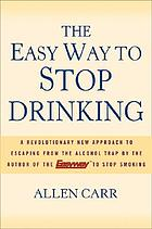The easy way to stop drinking : a revolutionary new approach to escaping from the alcohol trap