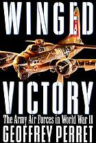 Winged victory : the Army Air Forces in World War II