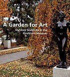 A garden for art : outdoor sculpture at the Hirshhorn Museum