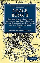 Grace book B : containing the proctors' accounts and other records of the university of Cambridge for the years 1488-1511