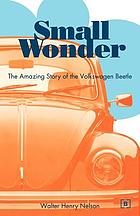 Small wonder : the amazing story of the Volkswagen Beetle