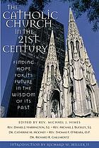 The Catholic Church in the twenty-first century : finding hope for its future in the wisdom of its past