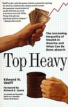 Top heavy : a study of the increasing inequality of wealth in America