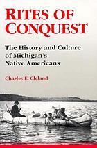 Rites of conquest : the history and culture of Michigan's Native Americans