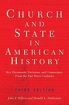 Church and state in American history : key documents, decisions, and commentary from the past three centuries