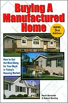 Buying a manufactured home : how to get the most bang for your buck in today's housing market