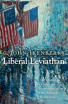 Liberal leviathan : the origins, crisis, and transformation of the American world order