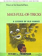 Maui-full-of-tricks; a legend of old Hawaii