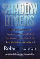 Shadow divers : the true adventure of two Americans who risked everything to solve one of the last mysteries of World War II Shadow divers : the true adventure of two Americans who discovered Hitler's lost sub Shadow divers