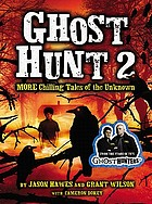 Ghost hunt 2 : more chilling tales of the unknown