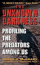 The unknown darkness : profiling the predators among us
