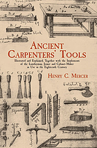 Ancient carpenters' tools, illustrated and explained, together with the implements of the lumberman, joiner, and cabinet maker in use in the eighteenth century