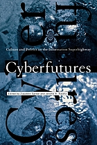 Cyberfutures : culture and politics on the information superhighway