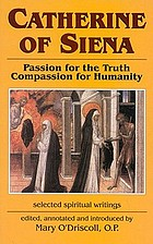 Catherine of Siena-- passion for the truth, compassion for humanity : selected spiritual writings