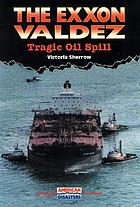 The Exxon Valdez : tragic oil spill
