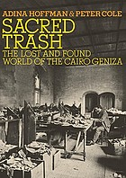 Sacred trash : the lost and found world of the Cairo Geniza