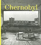 Chernobyl : the hidden legacy