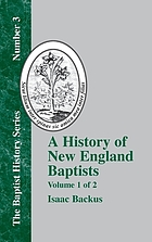 A history of New England : With particular reference to the denomination of Christians called Baptists
