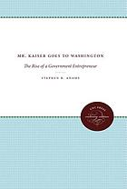 Mr. Kaiser goes to Washington : the rise of a government entrepreneur