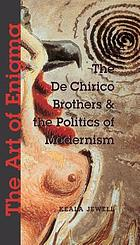 The art of enigma : the De Chirico brothers and the politics of modernism