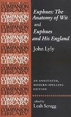 Euphues: the anatomy of wit; Euphues & his EnglandEuphues : the anatomy of wit ; and, Euphues and his England