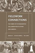 Fieldwork connections : the fabric of ethnographic collaboration in China and America