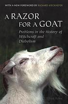 A razor for a goat; a discussion of certain problems in the history of witchcraft and diabolism