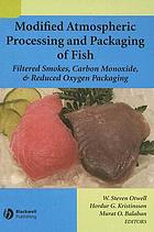 Modified atmospheric processing and packaging of fish : filtered smokes, carbon monoxide, and reduced oxygen packaging