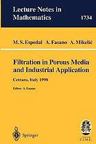 Filtration in porous media and industrial application : lectures given at the 4th session of the Centro Internazionale Matematico Estivo (C.I.M.E.) held in Cetraro, Italy, August 24-29, 1998