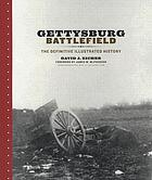 Gettysburg battlefield : the definitive illustrated history