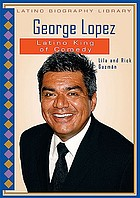 George Lopez : Latino king of comedy