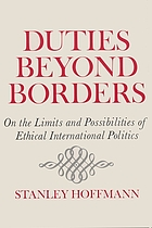 Duties beyond borders : on the limits and possibilities of ethical international politics