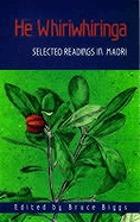 He Whiriwhiringa : selected readings in Maori