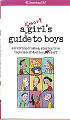 A smart girl's guide to boys : surviving crushes, staying true to yourself & other stuff