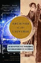 Archives of the universe : 100 discoveries that transformed our understanding of the cosmos