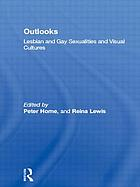 Outlooks : lesbian and gay sexualities and visual cultures Outlooks : Lesbian and gay visual cultures