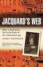Jacquard's web : how a hand-loom led to the birth of the information age