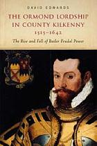 The Ormond lordship in County Kilkenny, 1515-1642 : the rise and fall of the Butler family