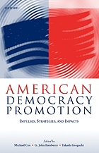 American democracy promotion : impulses, strategies, and impacts