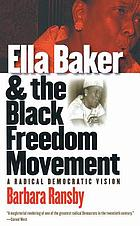 Ella Baker and the Black freedom movement a radical democratic vision