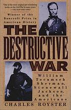The destructive war : William Tecumseh Sherman, Stonewall Jackson, and the Americans