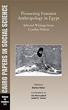 Pioneering feminist anthropology in Egypt : selected writings from Cynthia Nelson