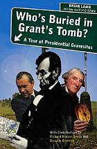 Who's buried in Grant's tomb? : a tour of presidential gravesites