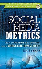 Social media metrics : how to measure and optimize your marketing investment