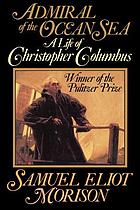 Admiral of the ocean sea : a life of Christopher Columbus